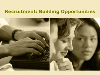 Recruitment: Building Opportunities