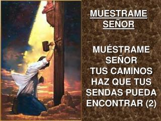 MUESTRAME SEÑOR