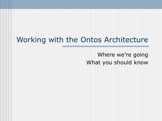 Working with the Ontos Architecture