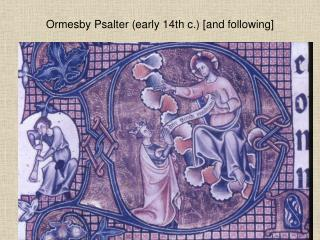 Ormesby Psalter (early 14th c.) [and following]