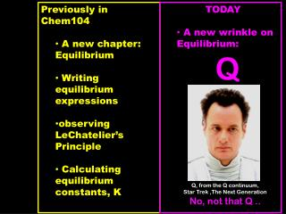 Previously in Chem104  A new chapter:  Equilibrium  Writing equilibrium expressions
