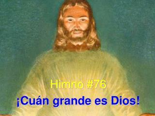 Himno #76 ¡Cuán grande es Dios!