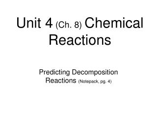 Unit 4  (Ch. 8)  Chemical Reactions
