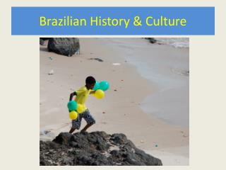 Brazilian History  Culture