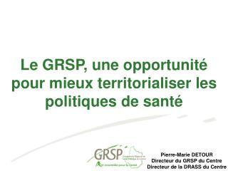 Le GRSP, une opportunité pour mieux territorialiser les politiques de santé