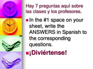 Hay 7 preguntas aquí sobre las clases y los profesores.