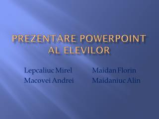 Prezentare powerpoint  al  elevilor