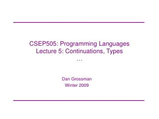 CSEP505: Programming Languages Lecture 5: Continuations, Types …