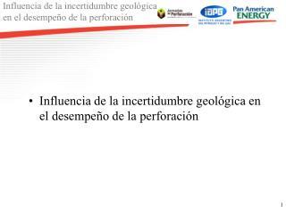 Influencia de la incertidumbre geológica en el desempeño de la perforación