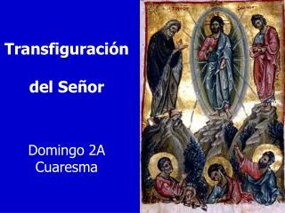 Transfiguración  del Señor Domingo  2A  Cuaresma