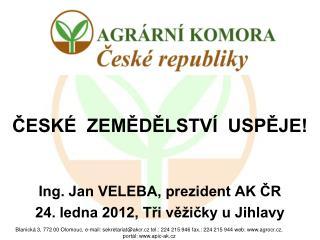 ČESKÉ  ZEMĚDĚLSTVÍ  USPĚJE! Ing. Jan VELEBA, prezident AK ČR 24. ledna 2012, Tři věžičky u Jihlavy