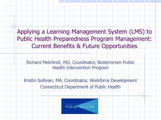 Richard Melchreit, MD, Coordinator, Bioterrorism Public Health Intervention Program