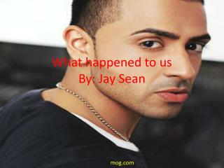 What happened to us  By: Jay Sean