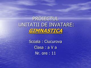 PROIECTUL  UNITATII DE INVATARE: GIMNASTICA