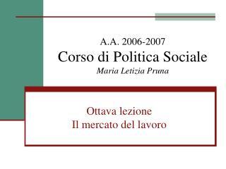 A.A. 2006-2007 Corso di Politica Sociale Maria Letizia Pruna