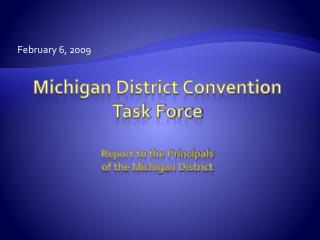 Michigan District Convention Task Force Report to the Principals  of the Michigan District