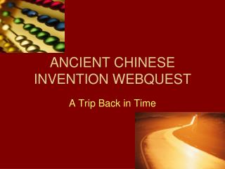 ANCIENT CHINESE INVENTION WEBQUEST