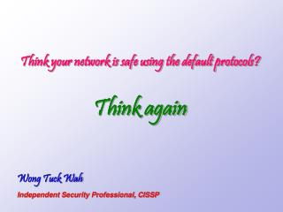 Wong Tuck Wah Independent Security Professional, CISSP