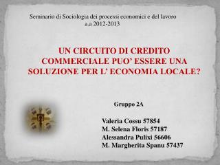 Gruppo 2A  Valeria Cossu 57854 M. Selena Floris 57187 Alessandra Pulixi 56606