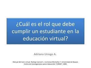 ¿Cuál  es el rol que debe cumplir un estudiante en la educación  virtual?