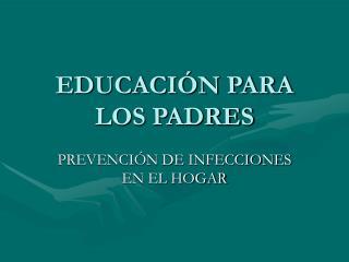 EDUCACIÓN PARA LOS PADRES