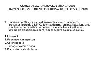 CURSO DE ACTUALIZACION MEDICA 2009 EXAMEN 4-B  GASTROENTEROLOGIA ADULTO  02 ABRIL 2009