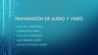 Transmisión de audio y video