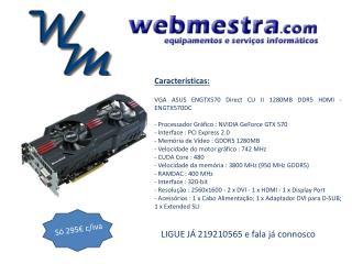 Características: VGA ASUS ENGTX570  Direct  CU II 1280MB DDR5 HDMI - ENGTX570DC