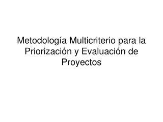 Metodolog a Multicriterio para la Priorizaci n y Evaluaci n de Proyectos