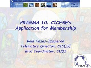 PRAGMA 10: CICESE's Application for Membership