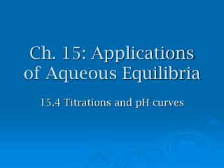 Ch. 15: Applications of Aqueous Equilibria