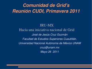 Comunidad de Grid's Reuni�n CUDI, Primavera 2011