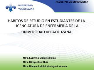 HABITOS DE ESTUDIO EN ESTUDIANTES DE LA LICENCIATURA DE ENFERMERÍA DE LA UNIVERSIDAD VERACRUZANA