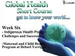 Week Six - Indigenous Health Policy   Challenges and Successes  -Maternal and Child Health Program at Debarl Yerrigan