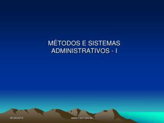 MÉTODOS E SISTEMAS  ADMINISTRATIVOS - I