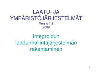 LAATU- JA YMP RIST J RJESTELM T Versio 1.2 2009  Integroidun laadunhallintaj rjestelm n rakentaminen