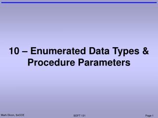10 – Enumerated Data Types & Procedure Parameters