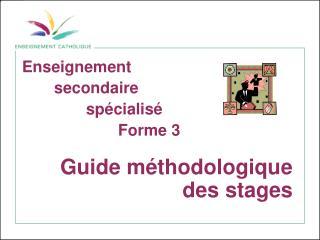 Enseignement   secondaire   sp cialis     Forme 3  Guide m thodologique des stages