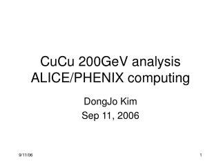 CuCu 200GeV analysis ALICE/PHENIX computing