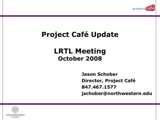 Project Café Update LRTL Meeting October 2008