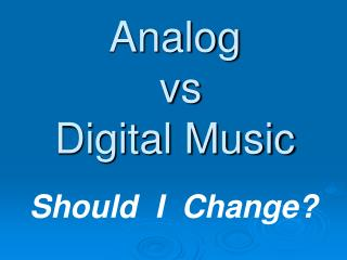 Analog  vs  Digital Music