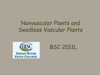 Nonvascular Plants and Seedless Vascular Plants