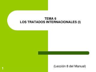 TEMA 6 LOS TRATADOS INTERNACIONALES (I)