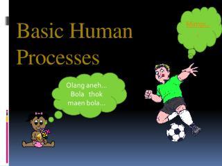 Basic Human  Processes