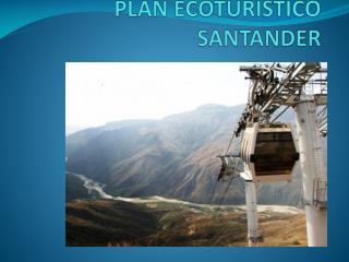 PLAN ECOTURISTICO SANTANDER