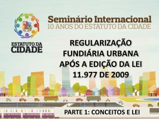 REGULARIZAÇÃO FUNDIÁRIA URBANA APÓS A EDIÇÃO DA LEI 11.977 DE 2009