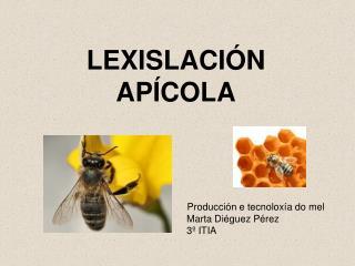 LEXISLACIÓN  APÍCOLA Producción e tecnoloxía do mel