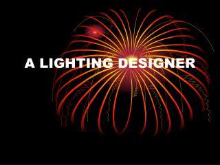 A LIGHTING DESIGNER