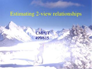 Estimating 2-view relationships