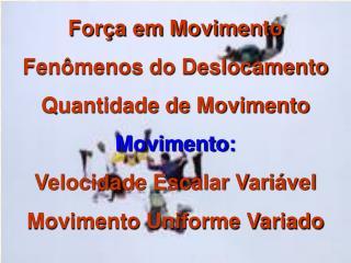 Força em Movimento Fenômenos do Deslocamento Quantidade de Movimento Movimento: